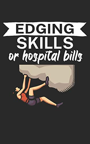 Edging skills or hospital bills: Climbing notebook for climber and boulderer with saying. 120 pages lined. Perfect gift.