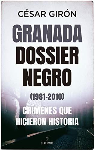 Granada: Dossier Negro (1981-2010). Crímenes Que Hicieron Historia (Sociedad actual)