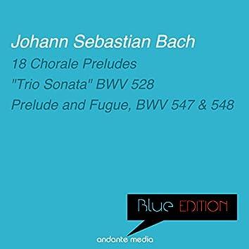 """Blue Edition - Bach: 18 Chorale Preludes & """"Trio Sonata"""", BWV 528"""
