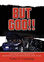 But God!!: A Personal Story based on the relentless and unconditional Love of God
