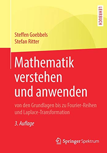 Mathematik verstehen und anwenden – von den Grundlagen bis zu Fourier-Reihen und Laplace-Transformation