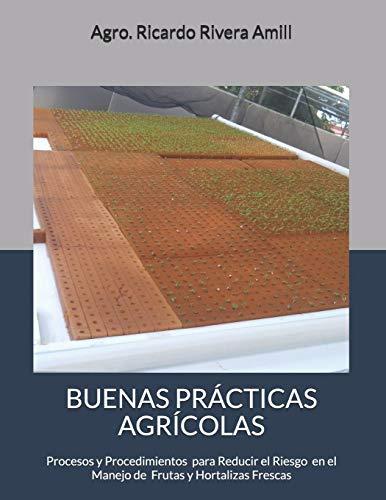 Buenas Prácticas Agrícolas: Procesos y Procedimientos en Cumplimiento con Leyes, Reglamentos y Procedimientos para el Manejo de Productos Frescos Cultivados y Manejados en la Finca (Opcion Planeta)