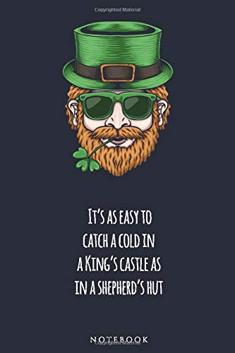 It's as easy to catch a cold in a King's castle as in a shepherd's hut NOTEBOOK: : Celebrate Irish Tradition with a notebook or journal (St. Patrick's)