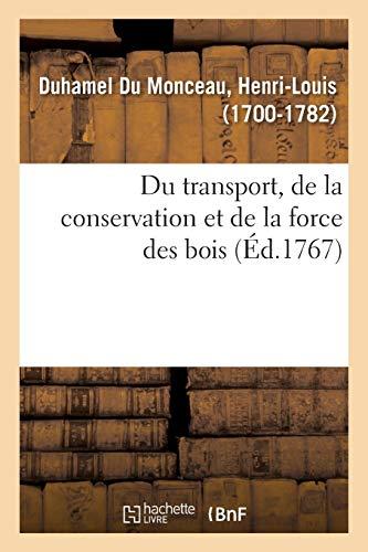 Du transport, de la conservation et de la force des bois: ou l'on trouvera des moyens d'attendrir les bois, de leur donner diverses courbures