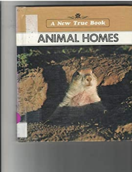 Animal Homes (New True Book) 0516016660 Book Cover