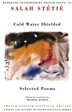 Cold Water Shielded: Selected Poems (Contemporary French Poets) (Bloodaxe Contemporary French Poets, 10) (English, French and French Edition)