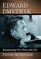 Edward Dmytryk: Reassessing His Films and Life