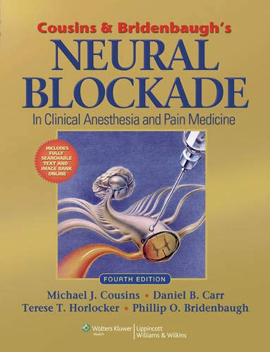 Compare Textbook Prices for Cousins and Bridenbaugh's Neural Blockade in Clinical Anesthesia and Pain Medicine Fourth Edition ISBN 9780781773881 by Cousins AM  MB  BS  MD (SYD)  FAN, Michael J.,Bridenbaugh MD, Phillip O.,Carr MD  DABPM  FFPMANZCA(Hon), Daniel B.,Horlocker MD, Terese T.