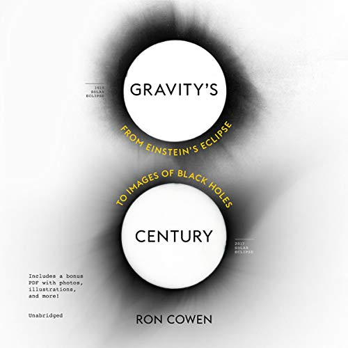 Gravity's Century     From Einstein's Eclipse to Images of Black Holes              De :                                                                                                                                 Ron Cowen                               Lu par :                                                                                                                                 John Patrick Walsh                      Durée : 4 h et 57 min     Pas de notations     Global 0,0