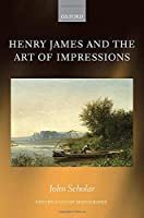 Henry James and the Art of Impressions (Oxford English Monographs)