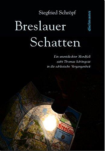 Breslauer Schatten: Ein unentdeckter Mordfall zieht Thomas Schöngeist in die schlesische Vergangenheit