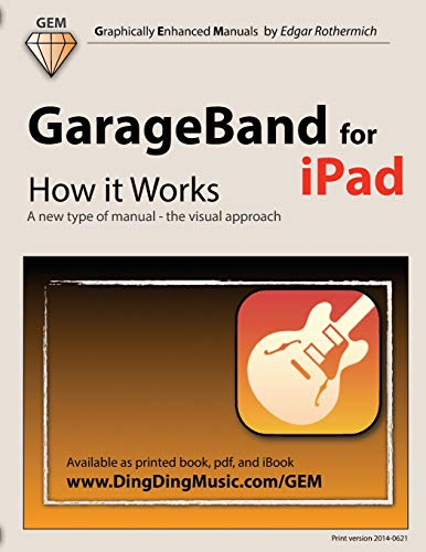 GarageBand for iPad: How It Works: A New Type of Manual - The Visual Approach
