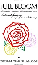 FULL BLOOM perimenopause ~ menopause ~ postmenopause and beyond: Health and Happiness Through Hormone Balancing (Hormones ...