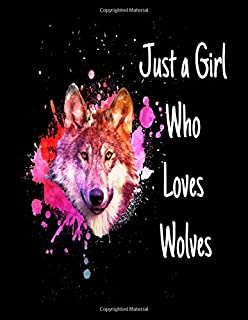 Just A Girl Who Loves Wolves: Wolf Sketch Book Notebook and Blank Paper for Drawing, Painting Creative Doodling or Sketching 8.5 x 11 inch 120 pages