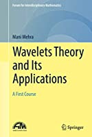 Wavelets Theory and Its Applications: A First Course (Forum for Interdisciplinary Mathematics)