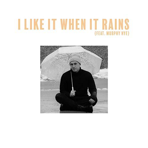 I Like It When It Rains (feat. Murphy Nye) [Explicit]