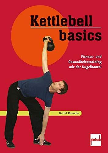 Kettlebell basics: Fitness- und Gesundheitstraining mit der Kugelhantel