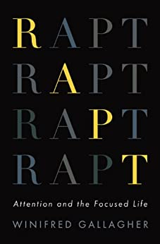 Rapt: Attention and the Focused Life by [Winifred Gallagher]
