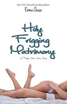 Holy Frigging Matrimony: A Tangled Series Short Story (The Tangled) (English Edition) por [Emma Chase]