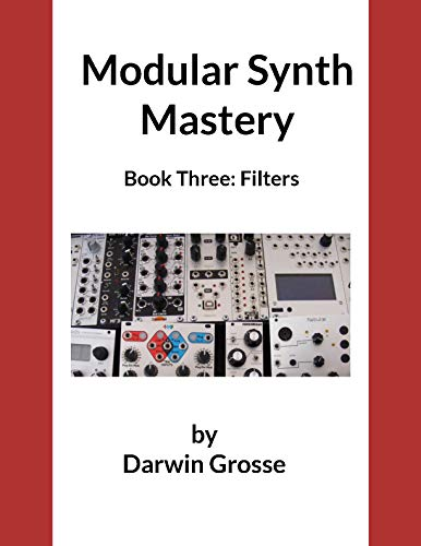 Modular Synthesizer Mastery - Volume 3: Book Three: Filters (English Edition)