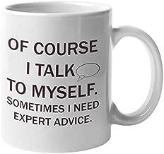 Funny Coffee Mug, Novelty Coffee Mugs With Funny Sayings - Of Course I Talk To Myself Sometimes I Need Expert Advice   Office Mugs Funny Work Mug - Happy Boss Day Gifts, Fun Mugs For Men Women Tea Cup