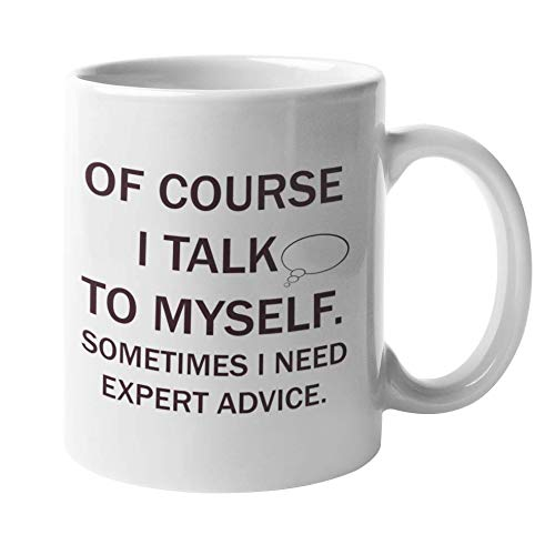 Funny Coffee Mug, Novelty Coffee Mugs With Funny Sayings - Of Course I Talk To Myself Sometimes I...