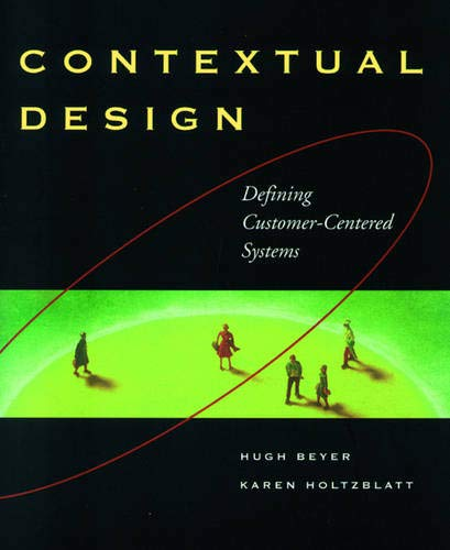 Contextual Design: Defining Customer-Centered Systems...
