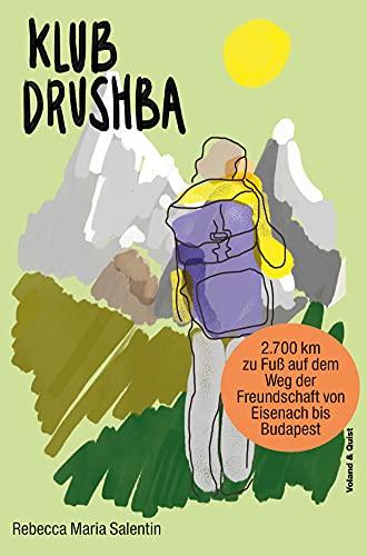 Klub Drushba: Zu Fuß auf dem Weg der Freundschaft von Eisenach bis Budapest