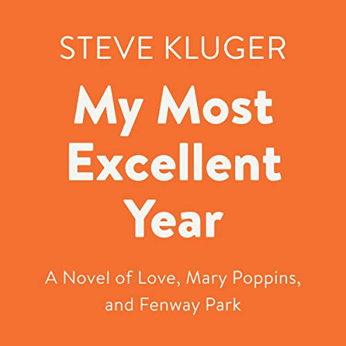 My Most Excellent Year     A Novel of Love, Mary Poppins, and Fenway Park              By:                                                                                                                                 Steve Kluger                               Narrated by:                                                                                                                                 Eileen Stevens,                                                                                        Ben Rameka,                                                                                        Jeremy Beck                      Length: 8 hrs and 34 mins     Not rated yet     Overall 0.0