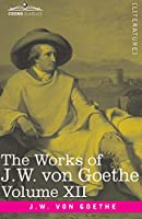 The Works of J.W. von Goethe, Vol. XII (in 14 volumes): with His Life by George Henry Lewes: Letters from Switzerland, Letters from Italy