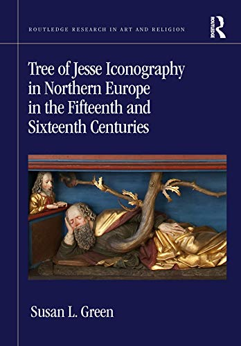 Tree of Jesse Iconography in Northern Europe in the Fifteenth and Sixteenth Centuries (Routledge Research in Art and Religion) (English Edition)