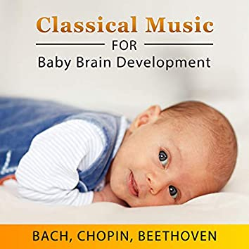 Classical Music for Baby Brain Development: Early Listen and Learning, Toddler Education, Inspiration for Child's Mind, Science in Infancy