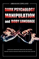 Dark Psychology, Manipulation and Body Language: Learning About Brainwashing, Manipulation, Analyze People, Read Body Language, Persuasion, Manage Emotions and Against Deception