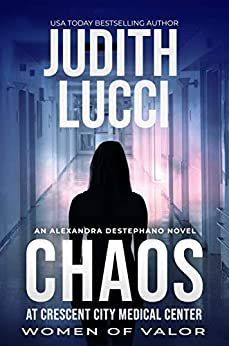 Chaos at Crescent City Medical Center: Alexandra Destephano Psychological Medical Thriller Novels by [Judith Lucci, Women of  Valor]