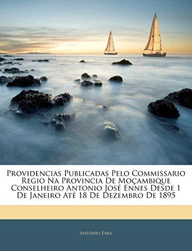 Providencias Publicadas Pelo Commissario Regio Na Provincia de Moçambique Conselheiro Antonio José Ennes Desde 1 de Janeiro Até 18 de Dezembro de 1895