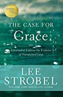 The Case for Grace: A Journalist Explores the Evidence of Transformed Lives