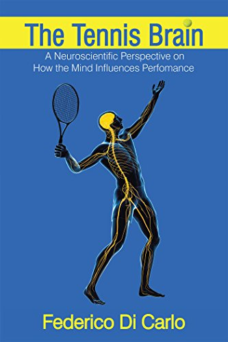 The Tennis Brain: A Neuroscientific Perspective on How the Mind Influences Performance (English Edition)