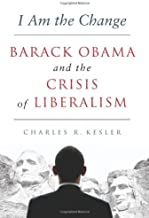 I Am the Change: Barack Obama and the Crisis of Liberalism by Charles R. Kesler (2012-09-11)