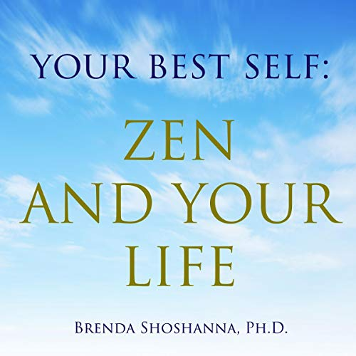 Your Best Self: Zen and Your Life Audiobook By Brenda Shoshanna cover art