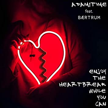 Enjoy the Heartbreak While You Can (feat. Bærtrum)
