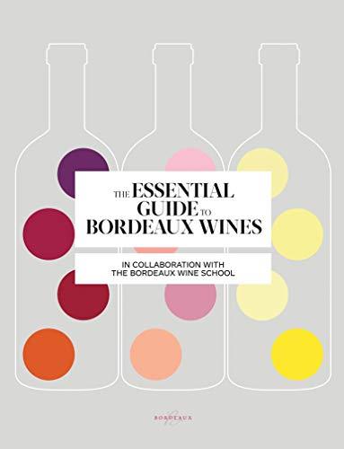 The Essential Guide to Bordeaux Wines (Bordeaux Wine School)