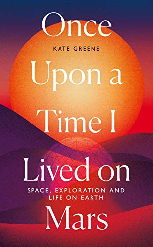 Once Upon a Time I Lived on Mars: Space, Exploration and Life on Earth (English Edition)