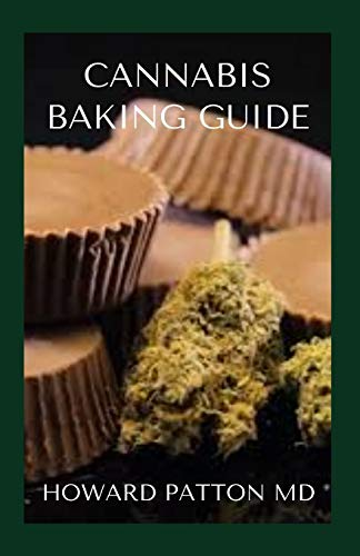 CANNABIS BAKING GUIDE: Essential Guide On How To Use Cannabis For Baking And Making Marijuana Cookies