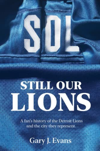SOL Still Our Lions: A Fan's History of the Detroit Lions and the City They Represent