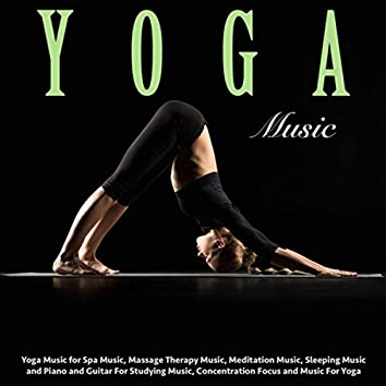 Yoga Music for Spa Music, Massage Therapy Music, Meditation Music, Sleeping Music and Piano and Guitar for Studying Music, Concentration Focus and Music for Yoga