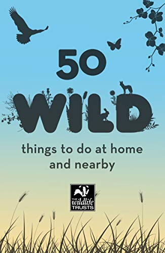 50 Wild Things to Do: At Home and Nearby (English Edition)