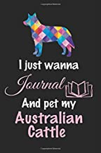 I Just Wanna Journal And Pet My Australian Cattle: Dog Diary Journal