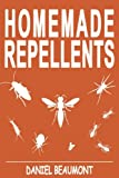 Homemade Repellents: 31 Organic Repellents and Natural Home Remedies to Get Rid of Bugs, Prevent Bug Bites, and Heal Bee Stings (Home Remedies, ... Homesteading, How to Get Rid of Bed Bugs)