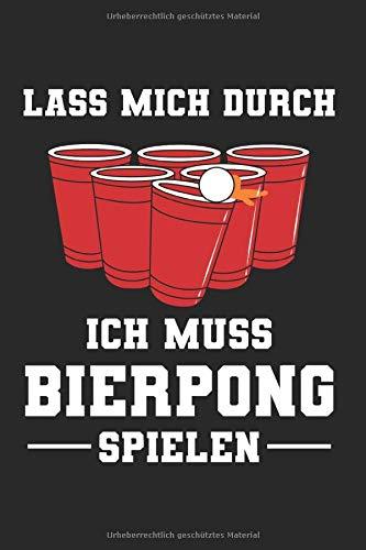 Lass Mich Durch Ich Muss Bier Pong Spielen: Beerpong & Funny Beer Notizbuch 6'x9' Bier Pong Geschenk für BIerpong & Bierpong Becher