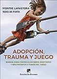 Adopción, trauma y juego. Manual para tratar a los niños adoptados y maltratados a través del juego (AMAE)